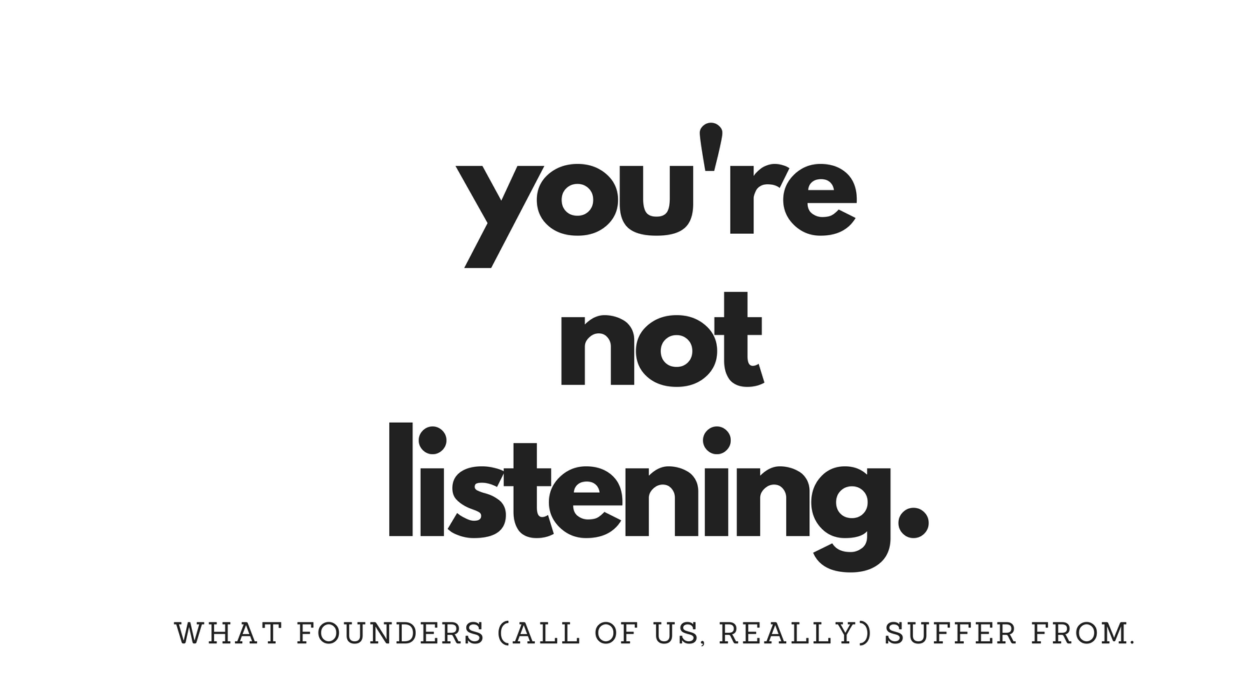 Start Ups have trouble really hearing what early adopters have to say.