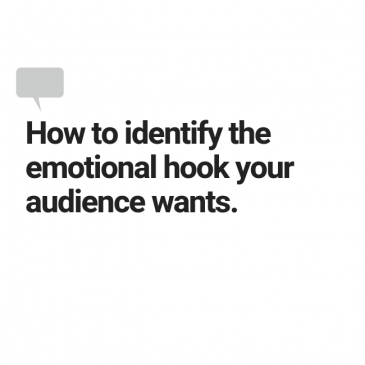 How to identify the emotional gook your audience wants.
