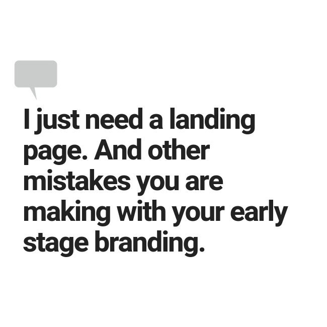 I just need a landing page and other mistakes you are making with your early stage branding