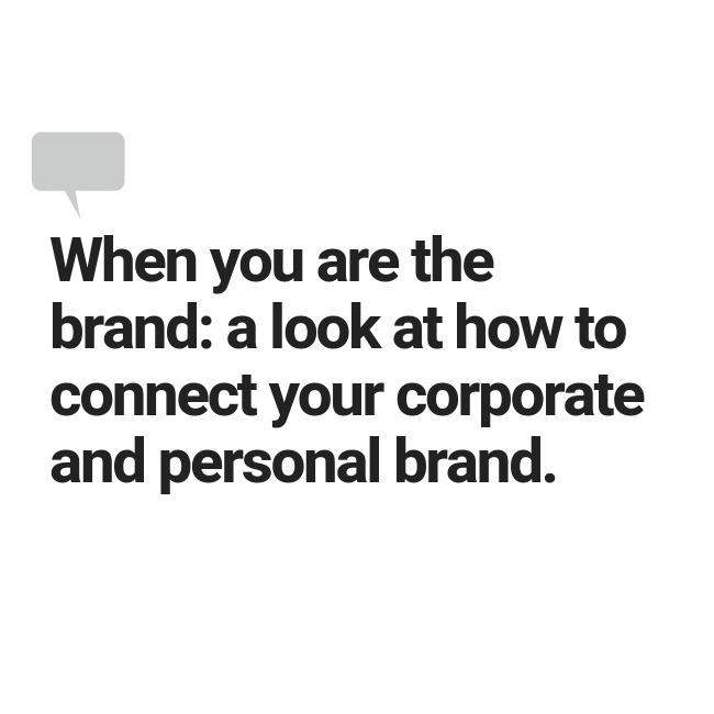 When you are the brand a look at how to connect your corporate and personal brand